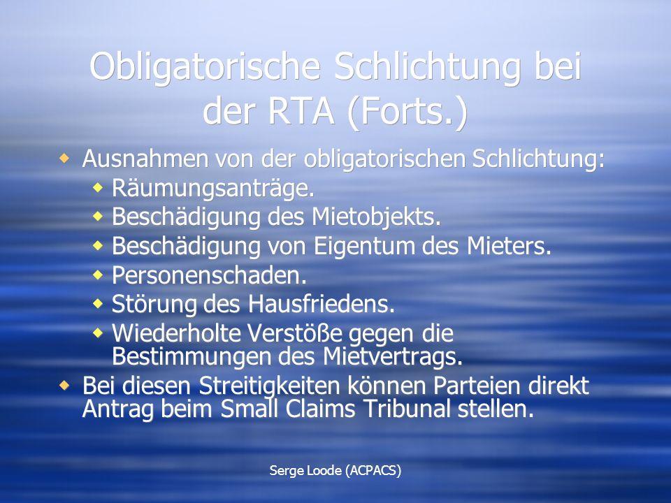 Serge Loode (ACPACS) Obligatorische Schlichtung bei der RTA (Forts.)  Ausnahmen von der obligatorischen Schlichtung:  Räumungsanträge.