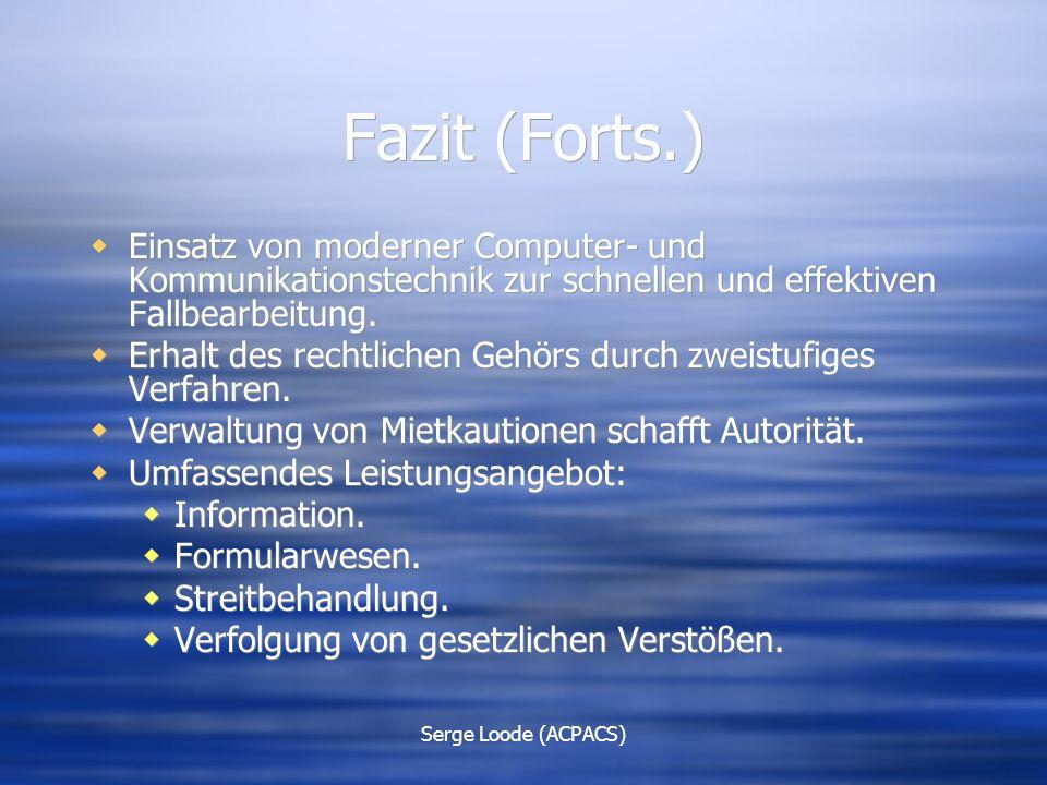 Serge Loode (ACPACS) Fazit (Forts.)  Einsatz von moderner Computer- und Kommunikationstechnik zur schnellen und effektiven Fallbearbeitung.