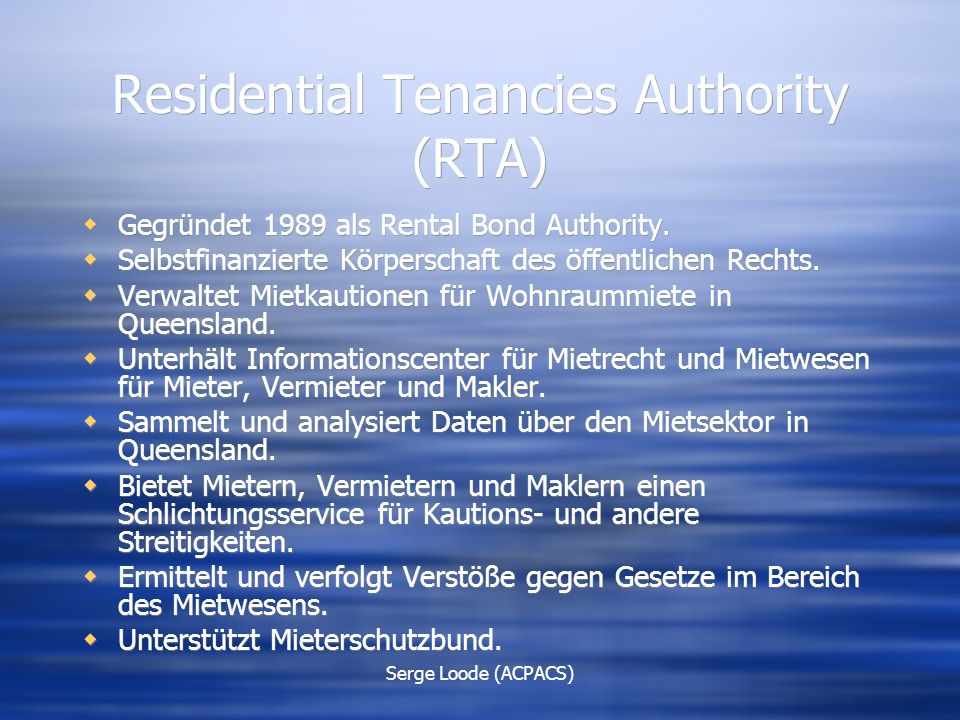 Serge Loode (ACPACS) Residential Tenancies Authority (RTA)  Gegründet 1989 als Rental Bond Authority.