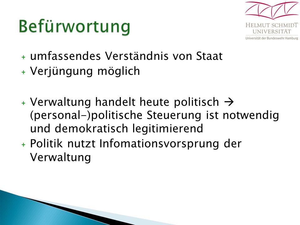 + umfassendes Verständnis von Staat + Verjüngung möglich + Verwaltung handelt heute politisch  (personal-)politische Steuerung ist notwendig und demo