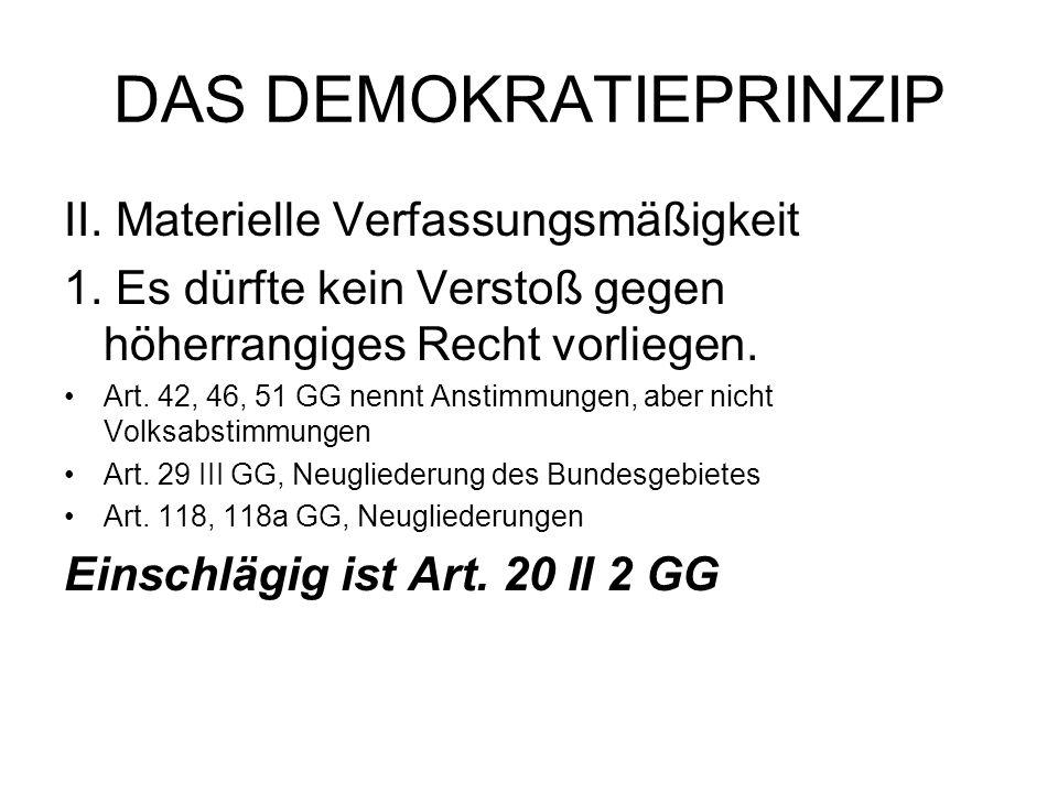 DAS DEMOKRATIEPRINZIP II. Materielle Verfassungsmäßigkeit 1. Es dürfte kein Verstoß gegen höherrangiges Recht vorliegen. Art. 42, 46, 51 GG nennt Anst