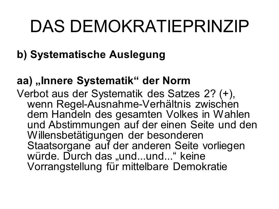 """DAS DEMOKRATIEPRINZIP b) Systematische Auslegung aa) """"Innere Systematik"""" der Norm Verbot aus der Systematik des Satzes 2? (+), wenn Regel-Ausnahme-Ver"""