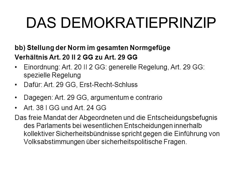 DAS DEMOKRATIEPRINZIP bb) Stellung der Norm im gesamten Normgefüge Verhältnis Art. 20 II 2 GG zu Art. 29 GG Einordnung: Art. 20 II 2 GG: generelle Reg
