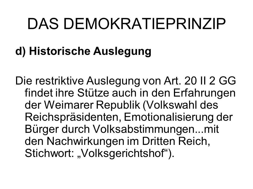 DAS DEMOKRATIEPRINZIP d) Historische Auslegung Die restriktive Auslegung von Art. 20 II 2 GG findet ihre Stütze auch in den Erfahrungen der Weimarer R