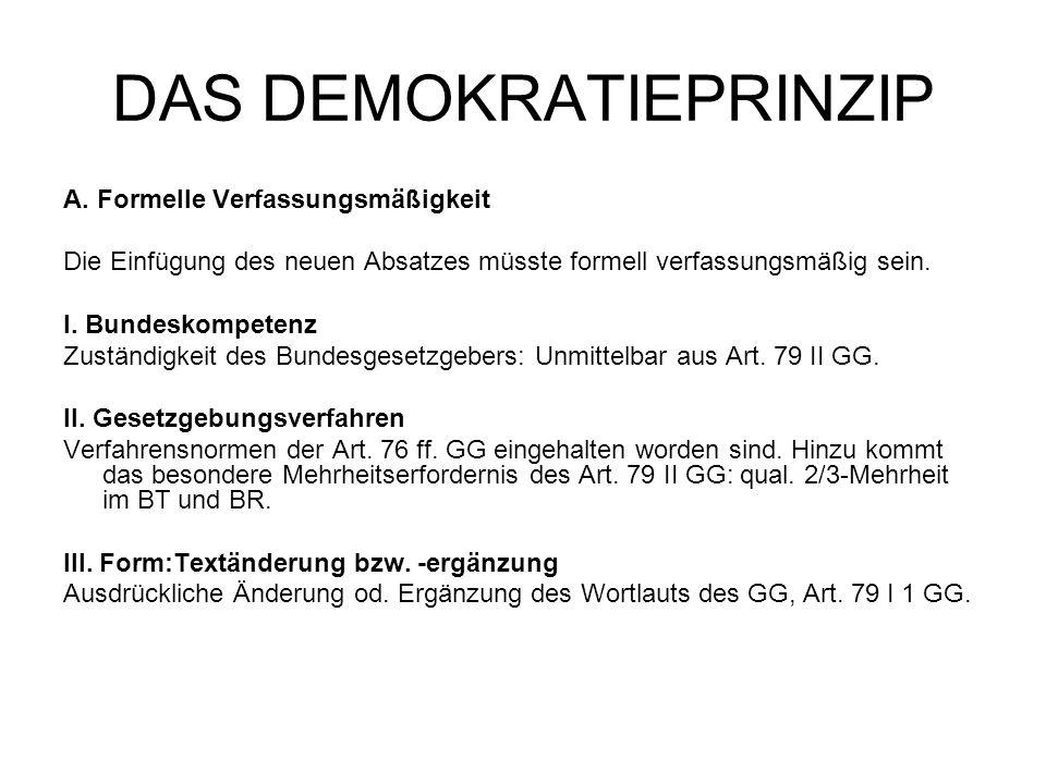 DAS DEMOKRATIEPRINZIP A. Formelle Verfassungsmäßigkeit Die Einfügung des neuen Absatzes müsste formell verfassungsmäßig sein. I. Bundeskompetenz Zustä