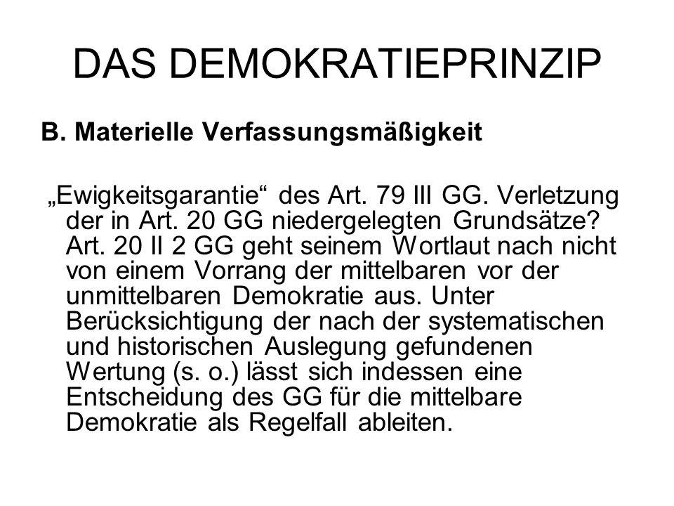 """DAS DEMOKRATIEPRINZIP B. Materielle Verfassungsmäßigkeit """"Ewigkeitsgarantie"""" des Art. 79 III GG. Verletzung der in Art. 20 GG niedergelegten Grundsätz"""