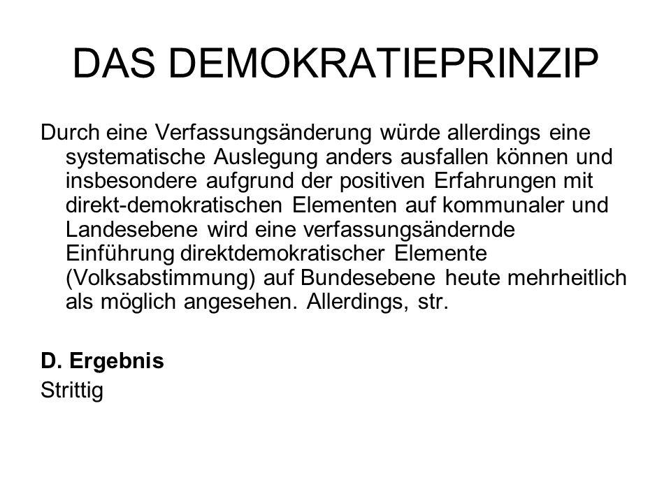 DAS DEMOKRATIEPRINZIP Durch eine Verfassungsänderung würde allerdings eine systematische Auslegung anders ausfallen können und insbesondere aufgrund d