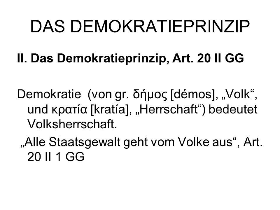 """DAS DEMOKRATIEPRINZIP II. Das Demokratieprinzip, Art. 20 II GG Demokratie (von gr. δήμος [démos], """"Volk"""", und κρατία [kratía], """"Herrschaft"""") bedeutet"""