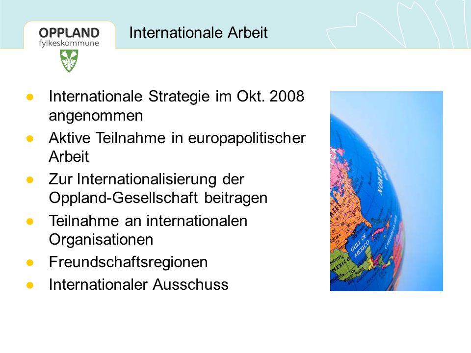 ●Internationale Strategie im Okt. 2008 angenommen ●Aktive Teilnahme in europapolitischer Arbeit ●Zur Internationalisierung der Oppland-Gesellschaft be