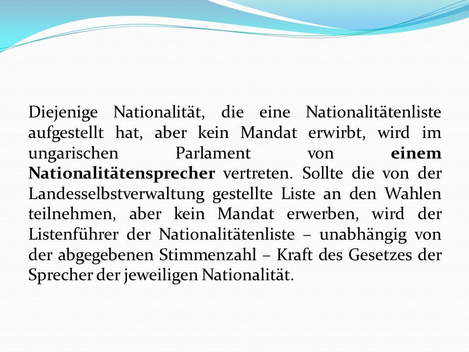 Diejenige Nationalität, die eine Nationalitätenliste aufgestellt hat, aber kein Mandat erwirbt, wird im ungarischen Parlament von einem Nationalitäten