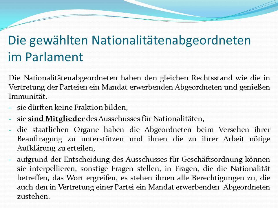 Die gewählten Nationalitätenabgeordneten im Parlament Die Nationalitätenabgeordneten haben den gleichen Rechtsstand wie die in Vertretung der Parteien