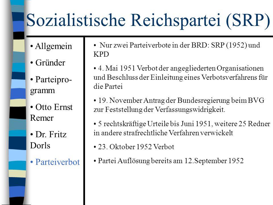 Sozialistische Reichspartei (SRP) Nur zwei Parteiverbote in der BRD: SRP (1952) und KPD 4.