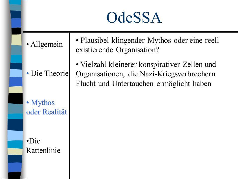 Allgemein Die Theorie Mythos oder Realität Mythos oder Realität Die Rattenlinie OdeSSA Plausibel klingender Mythos oder eine reell existierende Organisation.