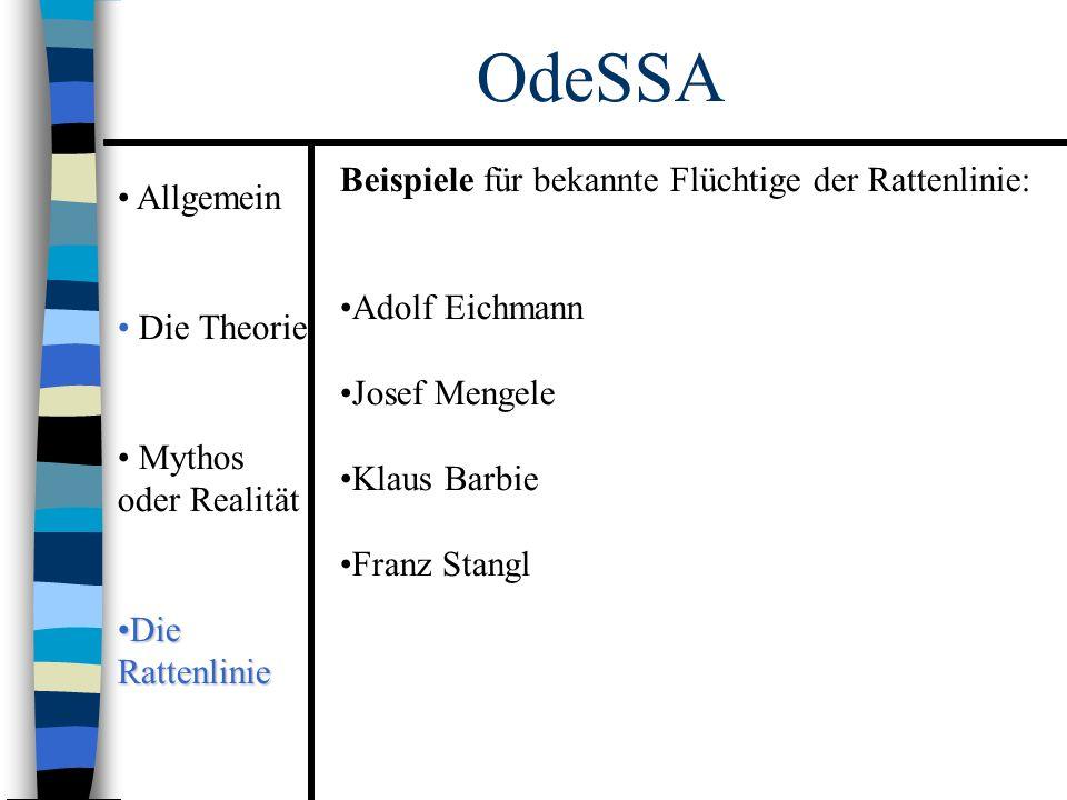 Allgemein Die Theorie Mythos oder Realität Die RattenlinieDie Rattenlinie OdeSSA Beispiele für bekannte Flüchtige der Rattenlinie: Adolf Eichmann Josef Mengele Klaus Barbie Franz Stangl