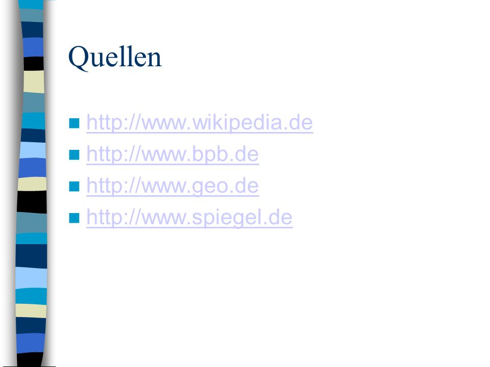Quellen http://www.wikipedia.de http://www.bpb.de http://www.geo.de http://www.spiegel.de