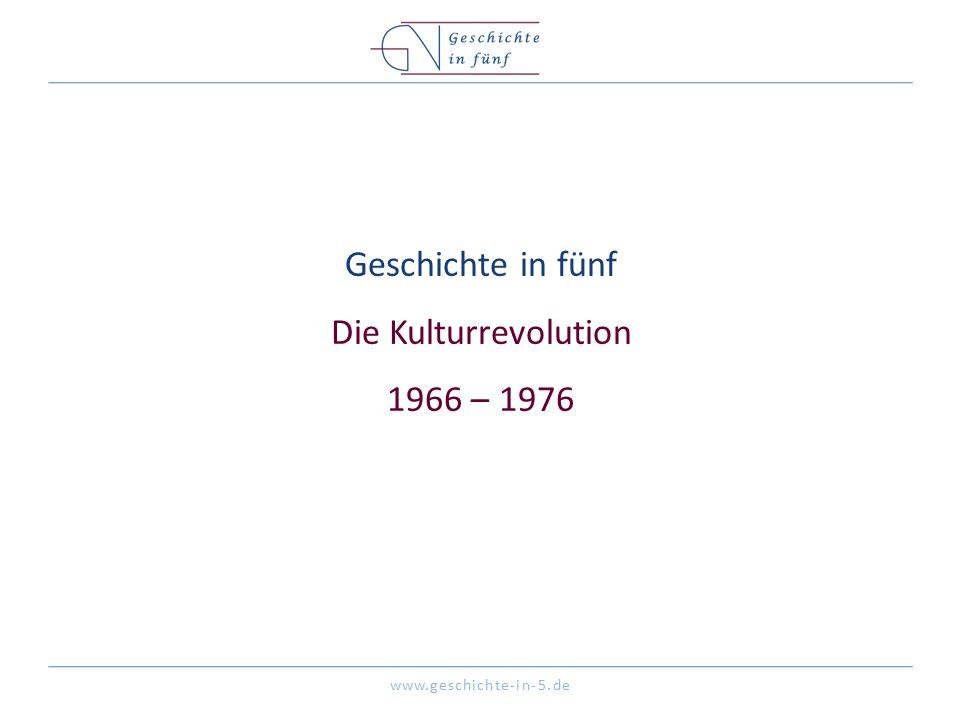 www.geschichte-in-5.de Geschichte in fünf Die Kulturrevolution 1966 – 1976