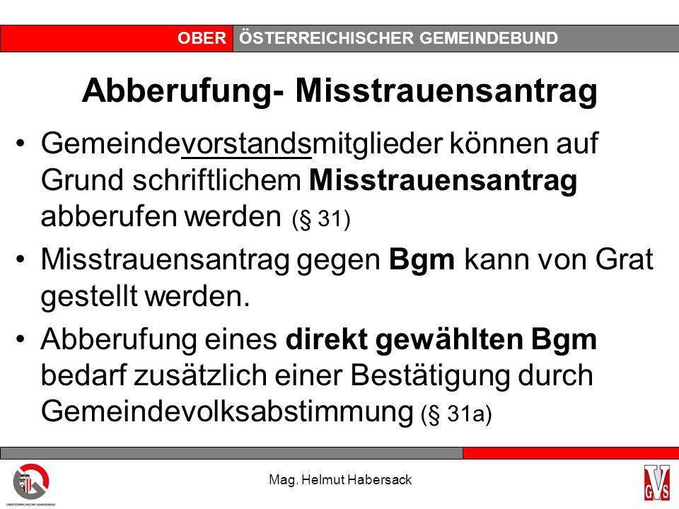 OBERÖSTERREICHISCHER GEMEINDEBUND Abberufung- Misstrauensantrag Gemeindevorstandsmitglieder können auf Grund schriftlichem Misstrauensantrag abberufen werden (§ 31) Misstrauensantrag gegen Bgm kann von Grat gestellt werden.