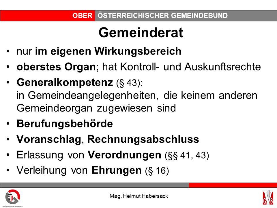 OBERÖSTERREICHISCHER GEMEINDEBUND Gemeinderat nur im eigenen Wirkungsbereich oberstes Organ; hat Kontroll- und Auskunftsrechte Generalkompetenz (§ 43)