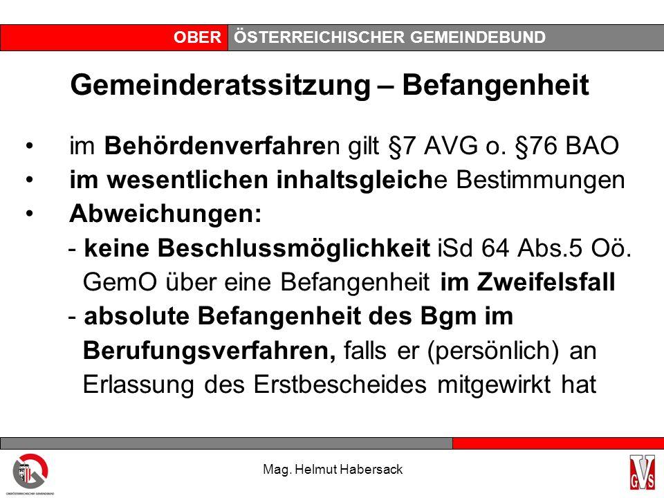 OBERÖSTERREICHISCHER GEMEINDEBUND Gemeinderatssitzung – Befangenheit im Behördenverfahren gilt §7 AVG o. §76 BAO im wesentlichen inhaltsgleiche Bestim
