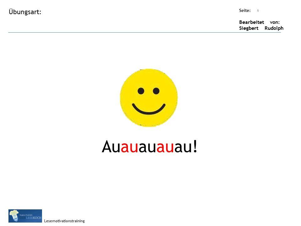 Übungsart: Seite: Bearbeitet von: Siegbert Rudolph Lesemotivationstraining Titel: Quelle: Auauauauau.