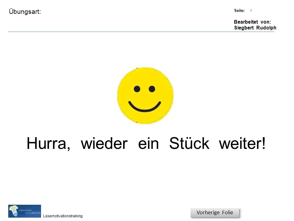 Übungsart: Titel: Quelle: Seite: Bearbeitet von: Siegbert Rudolph Lesemotivationstraining 6 Titel: Quelle: Hurra, wieder ein Stück weiter.