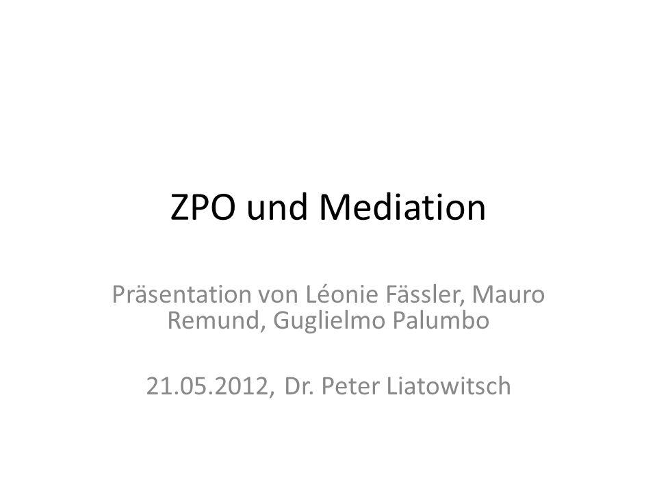ZPO und Mediation Präsentation von Léonie Fässler, Mauro Remund, Guglielmo Palumbo 21.05.2012, Dr.