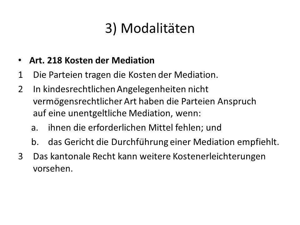 3) Modalitäten Art. 218 Kosten der Mediation 1 Die Parteien tragen die Kosten der Mediation.