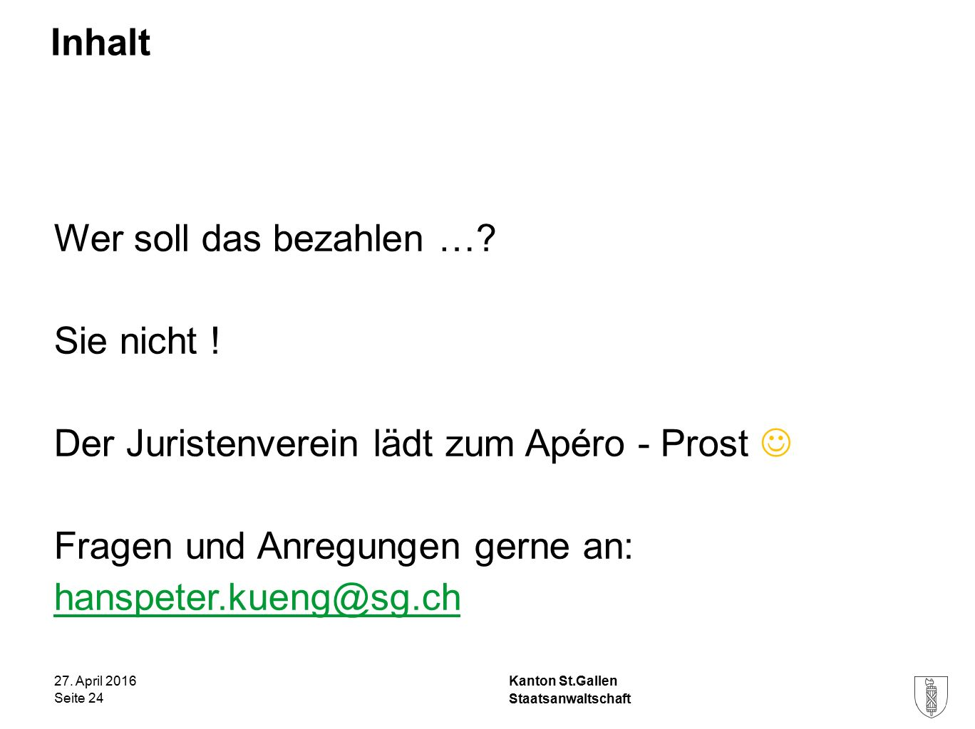 Kanton St.Gallen Inhalt 27. April 2016 Staatsanwaltschaft Seite 24 Wer soll das bezahlen ….