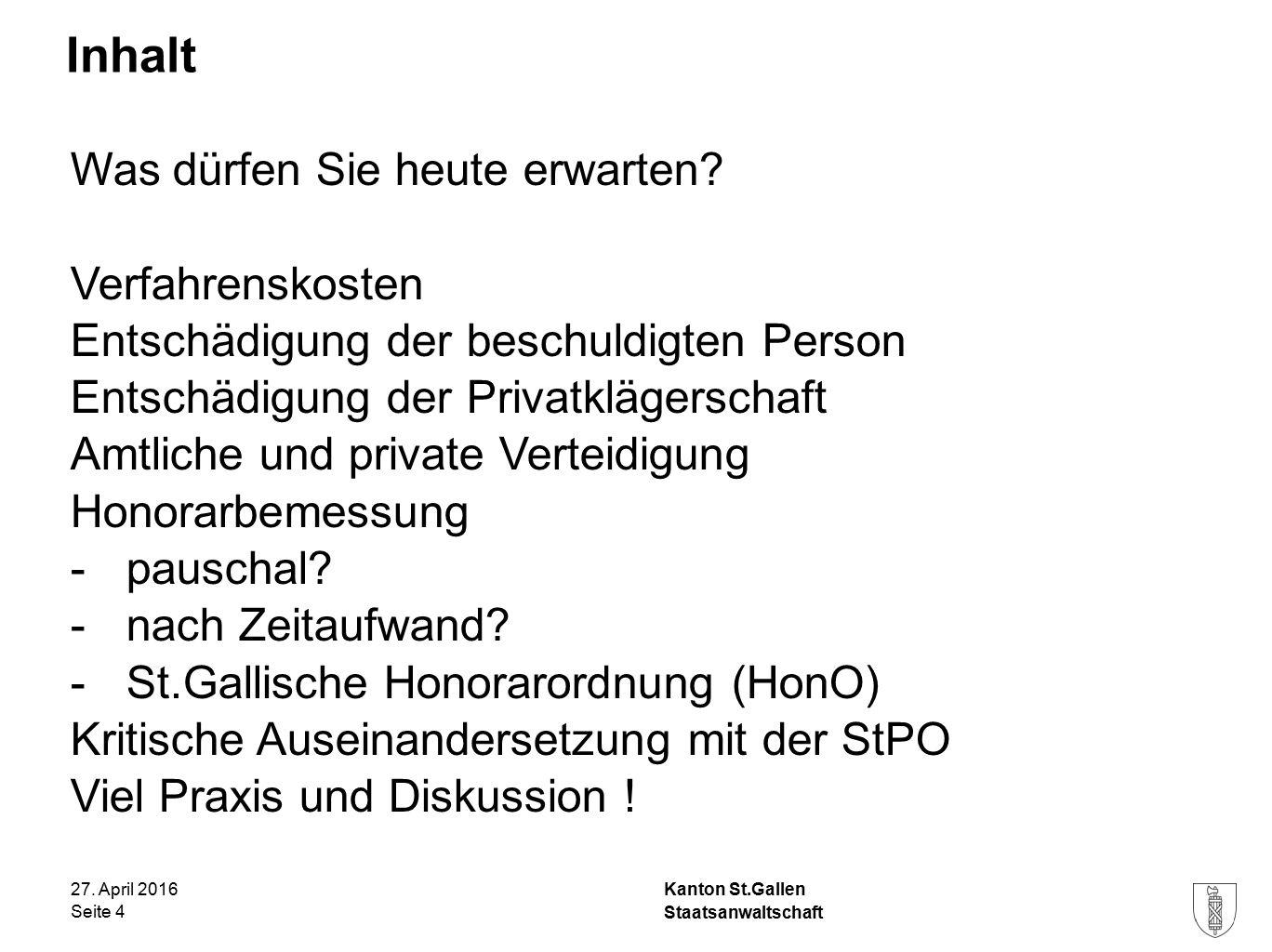 Kanton St.Gallen Inhalt 27. April 2016 Staatsanwaltschaft Seite 4 Was dürfen Sie heute erwarten.