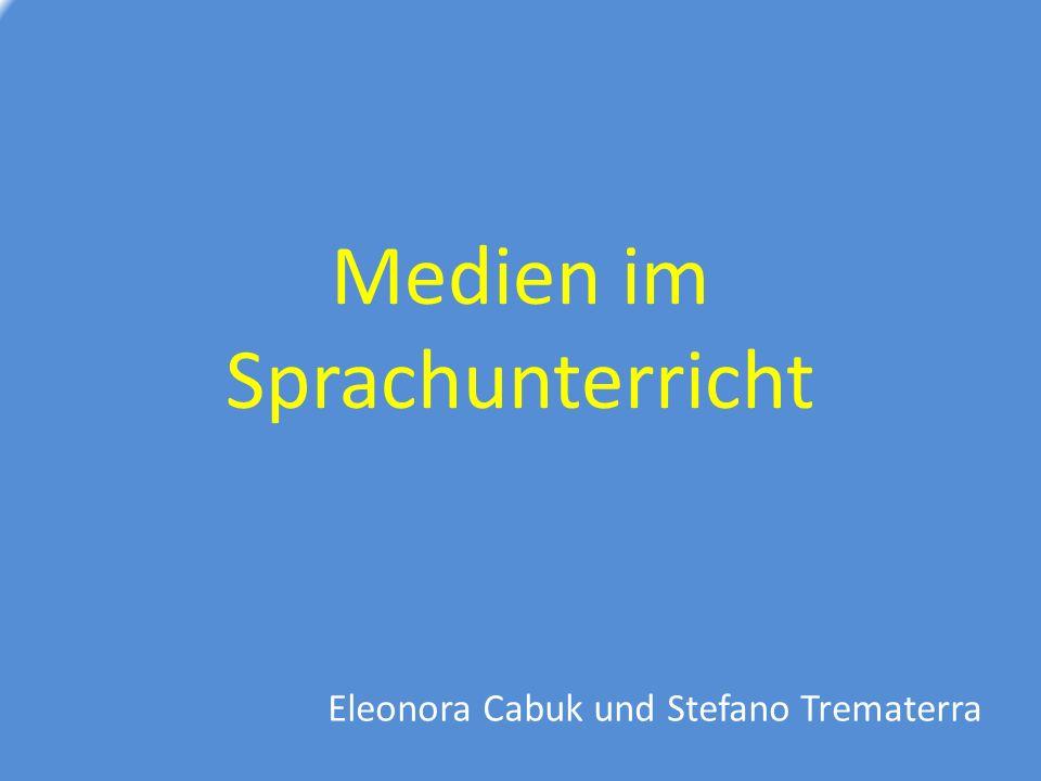 Medien im Sprachunterricht Eleonora Cabuk und Stefano Trematerra