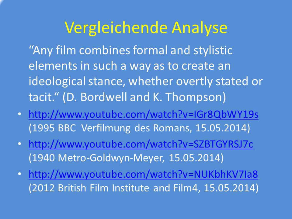 Vergleichende Analyse Any film combines formal and stylistic elements in such a way as to create an ideological stance, whether overtly stated or tacit. (D.
