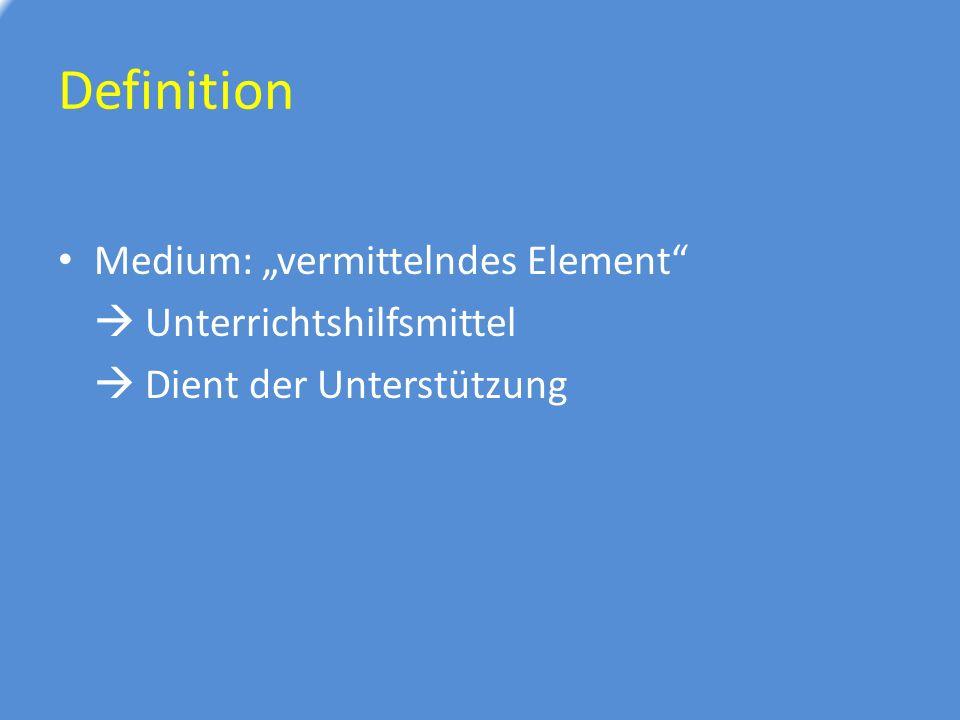 """Definition Medium: """"vermittelndes Element  Unterrichtshilfsmittel  Dient der Unterstützung"""