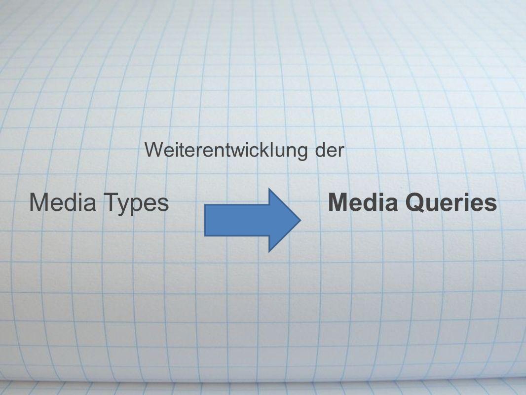 Media TypesMedia Queries Weiterentwicklung der