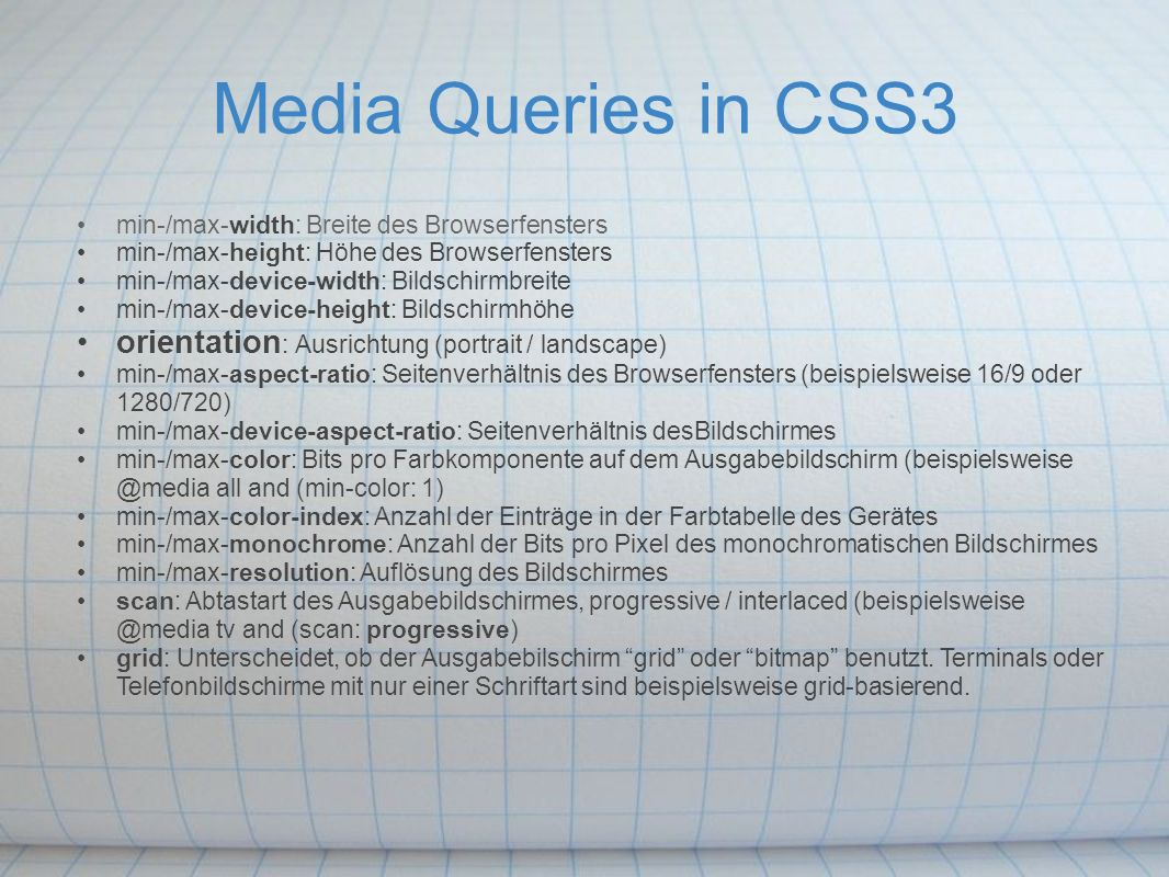 Media Queries in CSS3 min-/max-width: Breite des Browserfensters min-/max-height: Höhe des Browserfensters min-/max-device-width: Bildschirmbreite min