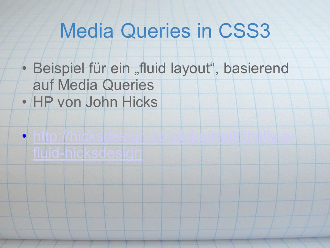 "Media Queries in CSS3 Beispiel für ein ""fluid layout , basierend auf Media Queries HP von John Hicks   fluid-hicksdesignhttp://hicksdesign.co.uk/journal/finally-a- fluid-hicksdesign"