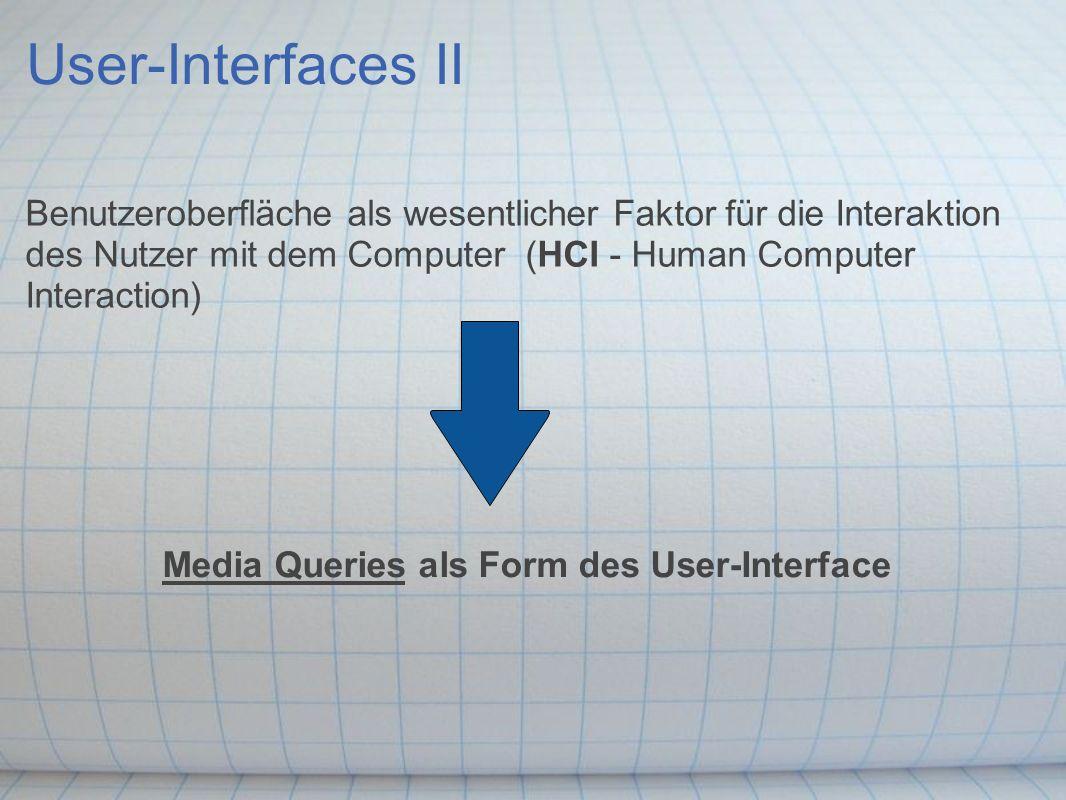 Media Queries in CSS3 min-/max-width: Breite des Browserfensters min-/max-height: Höhe des Browserfensters min-/max-device-width: Bildschirmbreite min-/max-device-height: Bildschirmhöhe orientation : Ausrichtung (portrait / landscape) min-/max-aspect-ratio: Seitenverhältnis des Browserfensters (beispielsweise 16/9 oder 1280/720) min-/max-device-aspect-ratio: Seitenverhältnis desBildschirmes min-/max-color: Bits pro Farbkomponente auf dem Ausgabebildschirm (beispielsweise @media all and (min-color: 1) min-/max-color-index: Anzahl der Einträge in der Farbtabelle des Gerätes min-/max-monochrome: Anzahl der Bits pro Pixel des monochromatischen Bildschirmes min-/max-resolution: Auflösung des Bildschirmes scan: Abtastart des Ausgabebildschirmes, progressive / interlaced (beispielsweise @media tv and (scan: progressive) grid: Unterscheidet, ob der Ausgabebilschirm grid oder bitmap benutzt.
