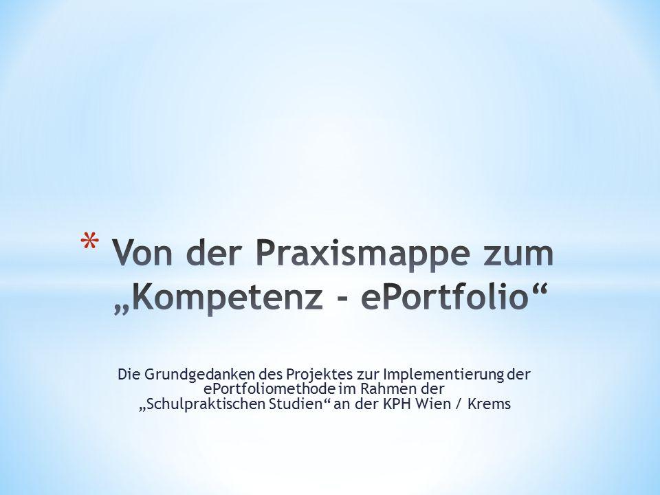 """Die Grundgedanken des Projektes zur Implementierung der ePortfoliomethode im Rahmen der """"Schulpraktischen Studien an der KPH Wien / Krems"""