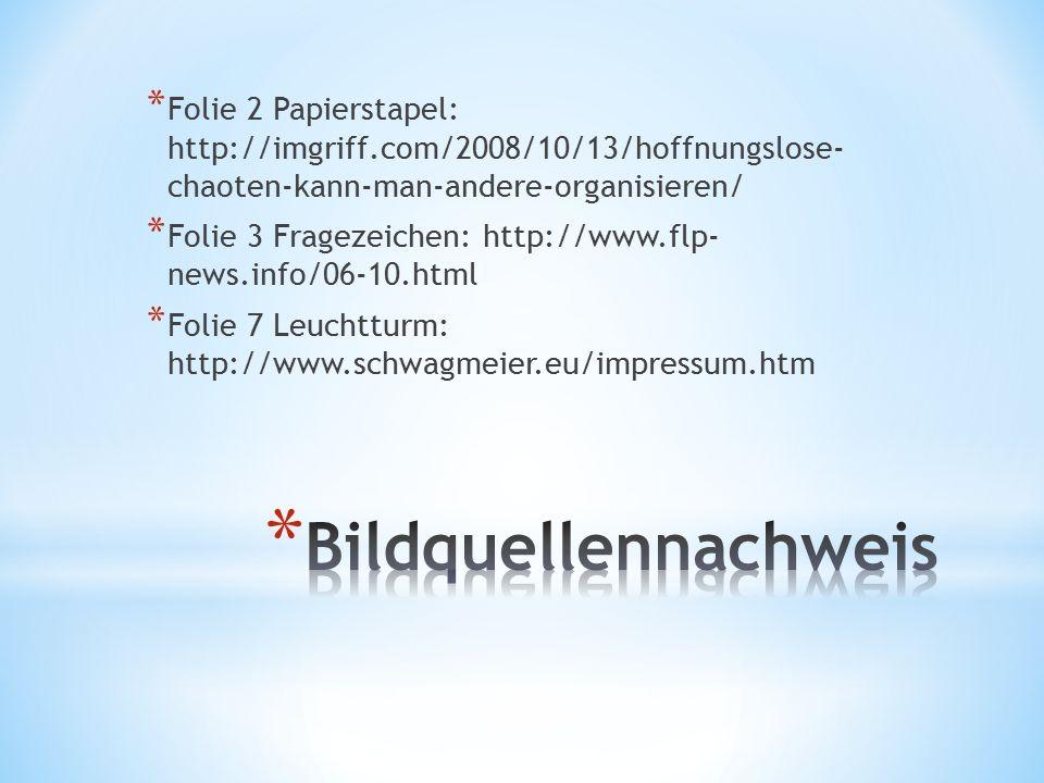 * Folie 2 Papierstapel: http://imgriff.com/2008/10/13/hoffnungslose- chaoten-kann-man-andere-organisieren/ * Folie 3 Fragezeichen: http://www.flp- news.info/06-10.html * Folie 7 Leuchtturm: http://www.schwagmeier.eu/impressum.htm