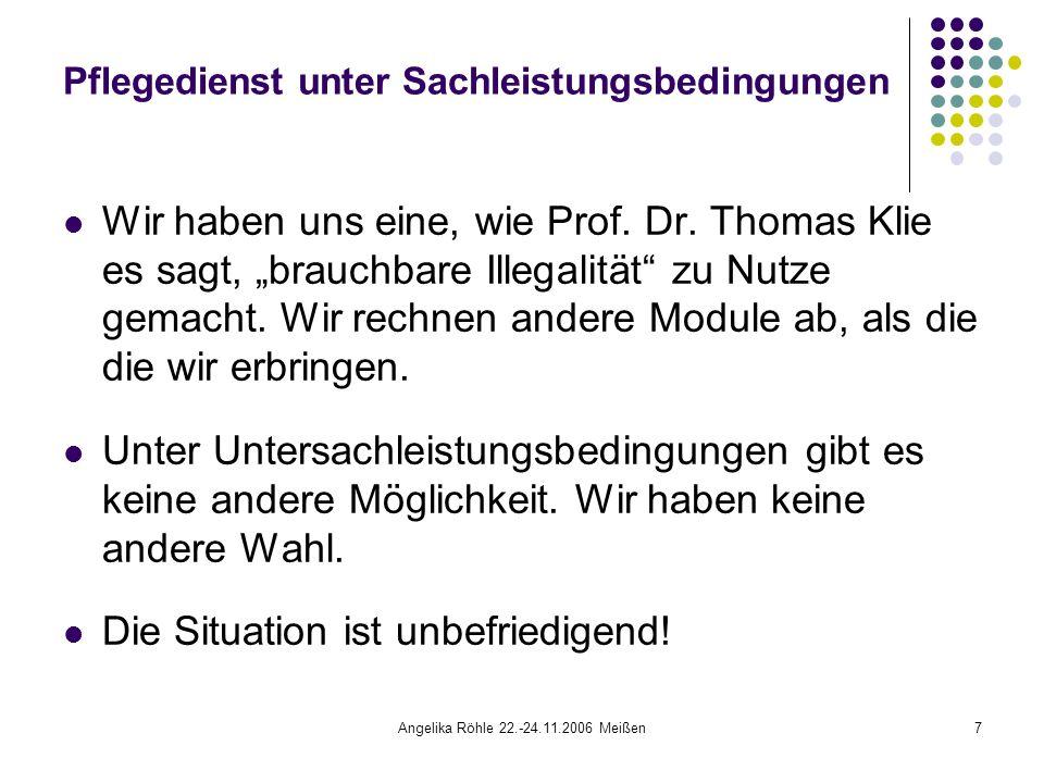 Angelika Röhle 22.-24.11.2006 Meißen7 Pflegedienst unter Sachleistungsbedingungen Wir haben uns eine, wie Prof.