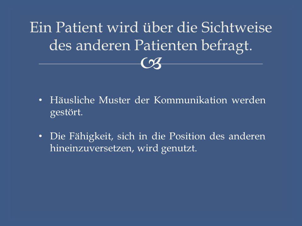  Ein Patient wird über die Sichtweise des anderen Patienten befragt.