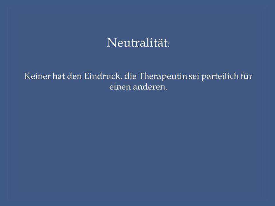 Neutralität : Keiner hat den Eindruck, die Therapeutin sei parteilich für einen anderen.