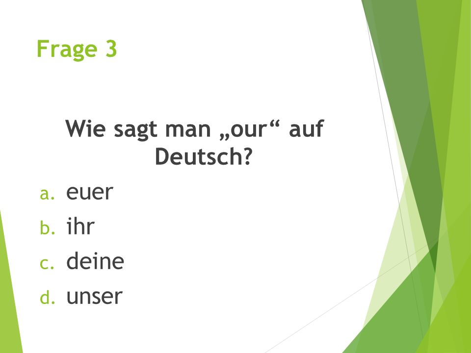 """Frage 7 Wie sagt man """"his auf Deutsch. a. mein b. ihr c. er d. sein"""