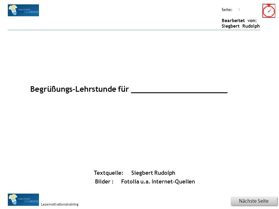 Übungsart: Seite: Bearbeitet von: Siegbert Rudolph Lesemotivationstraining Titel: Quelle: Nächste Seite 1 Textquelle: Begrüßungs-Lehrstunde für _____________________ Siegbert Rudolph Bilder :Fotolia u.a.