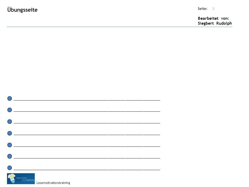 Übungsart: Seite: Bearbeitet von: Siegbert Rudolph Lesemotivationstraining 2 Übungsseite ___________________________________________________