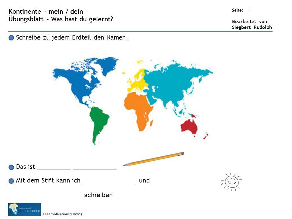 Übungsart: Seite: Bearbeitet von: Siegbert Rudolph Lesemotivationstraining 6 Kontinente – mein / dein Übungsblatt – Was hast du gelernt.