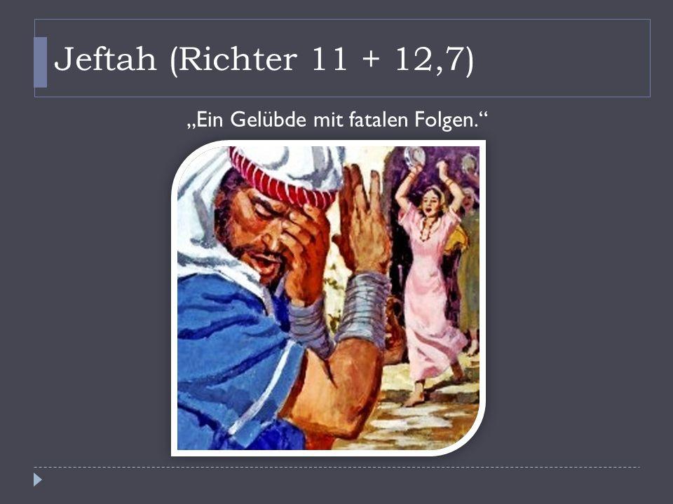 """Jeftah (Richter 11 + 12,7) """"Ein Gelübde mit fatalen Folgen."""