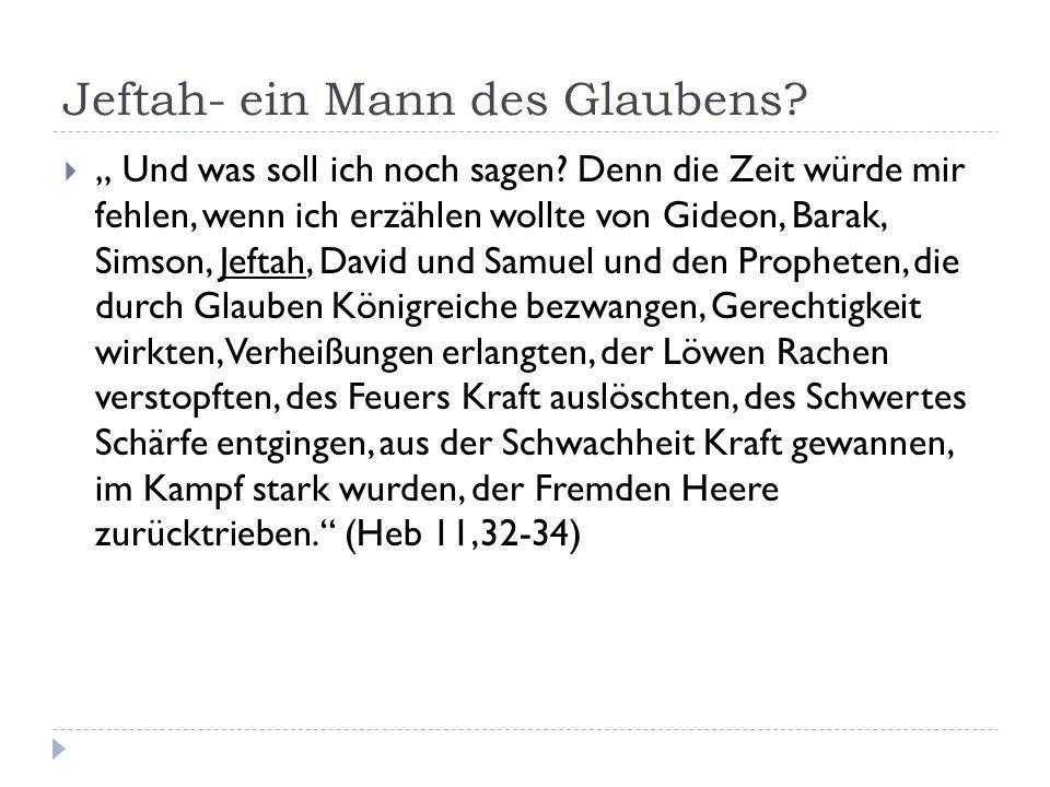 """Jeftah- ein Mann des Glaubens.  """" Und was soll ich noch sagen."""