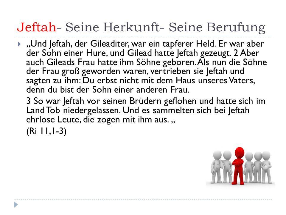 """Jeftah- Seine Herkunft- Seine Berufung  """"Und Jeftah, der Gileaditer, war ein tapferer Held."""