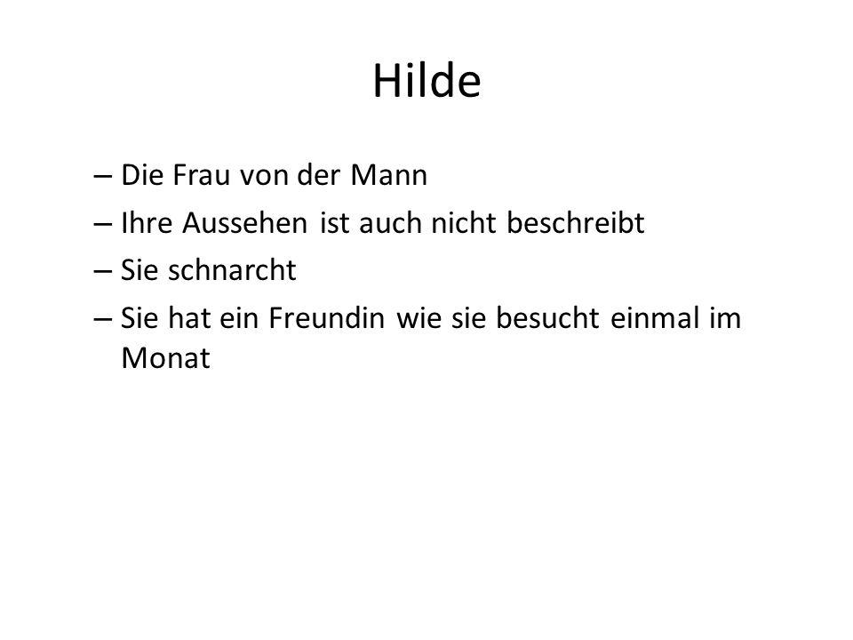 Hilde – Die Frau von der Mann – Ihre Aussehen ist auch nicht beschreibt – Sie schnarcht – Sie hat ein Freundin wie sie besucht einmal im Monat