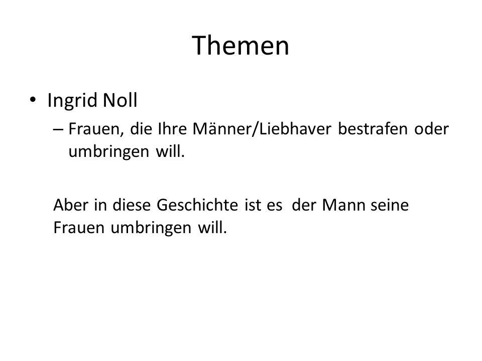 Themen Ingrid Noll – Frauen, die Ihre Männer/Liebhaver bestrafen oder umbringen will.